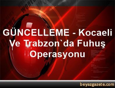 GÜNCELLEME - Kocaeli Ve Trabzon'da Fuhuş Operasyonu