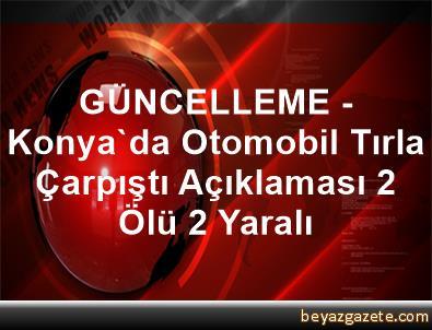 GÜNCELLEME - Konya'da Otomobil Tırla Çarpıştı Açıklaması 2 Ölü, 2 Yaralı