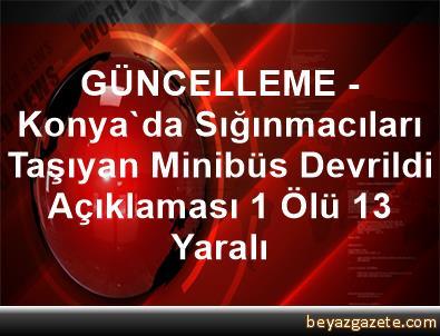 GÜNCELLEME - Konya'da Sığınmacıları Taşıyan Minibüs Devrildi Açıklaması 1 Ölü, 13 Yaralı