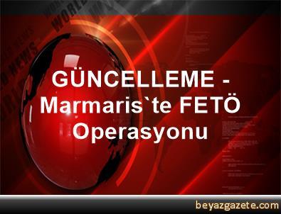 GÜNCELLEME - Marmaris'te FETÖ Operasyonu