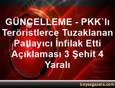 GÜNCELLEME - PKK'lı Teröristlerce Tuzaklanan Patlayıcı İnfilak Etti Açıklaması 3 Şehit, 4 Yaralı