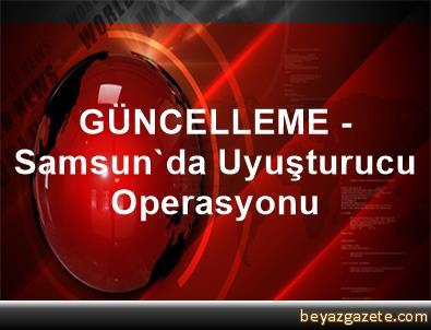 GÜNCELLEME - Samsun'da Uyuşturucu Operasyonu