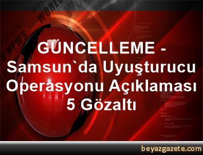 GÜNCELLEME - Samsun'da Uyuşturucu Operasyonu Açıklaması 5 Gözaltı