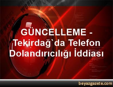 GÜNCELLEME - Tekirdağ'da Telefon Dolandırıcılığı İddiası