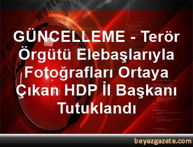 GÜNCELLEME - Terör Örgütü Elebaşlarıyla Fotoğrafları Ortaya Çıkan HDP İl Başkanı Tutuklandı