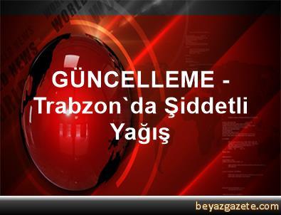 GÜNCELLEME - Trabzon'da Şiddetli Yağış