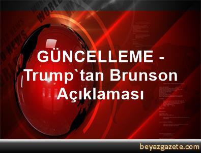 GÜNCELLEME - Trump'tan Brunson Açıklaması