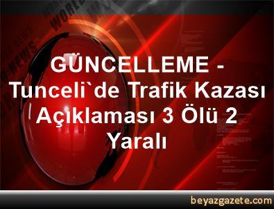 GÜNCELLEME - Tunceli'de Trafik Kazası Açıklaması 3 Ölü, 2 Yaralı