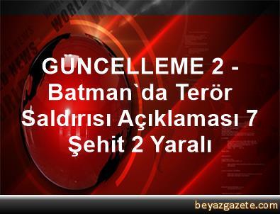 GÜNCELLEME 2 - Batman'da Terör Saldırısı Açıklaması 7 Şehit, 2 Yaralı