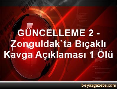 GÜNCELLEME 2 - Zonguldak'ta Bıçaklı Kavga Açıklaması 1 Ölü