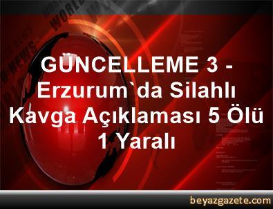 GÜNCELLEME 3 - Erzurum'da Silahlı Kavga Açıklaması 5 Ölü, 1 Yaralı