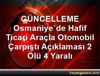 GÜNCELLEME Osmaniye'de Hafif Ticari Araçla Otomobil Çarpıştı Açıklaması 2 Ölü, 4 Yaralı