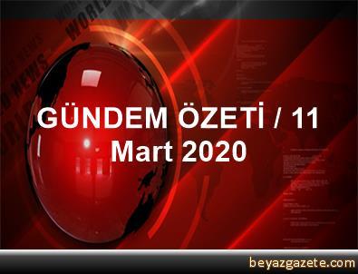 GÜNDEM ÖZETİ / 11 Mart 2020