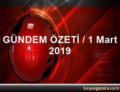 GÜNDEM ÖZETİ / 1 Mart 2019