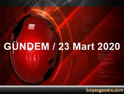 GÜNDEM / 23 Mart 2020
