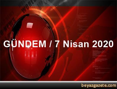 GÜNDEM / 7 Nisan 2020