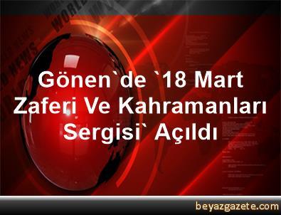 Gönen'de '18 Mart Zaferi Ve Kahramanları Sergisi' Açıldı