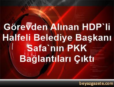 Görevden Alınan HDP'li Halfeli Belediye Başkanı Safa'nın PKK Bağlantıları Çıktı