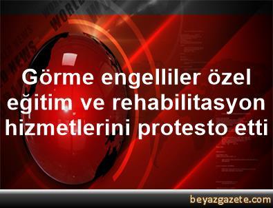 Görme engelliler özel eğitim ve rehabilitasyon hizmetlerini protesto etti