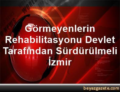 Görmeyenlerin Rehabilitasyonu Devlet Tarafından Sürdürülmeli İzmir