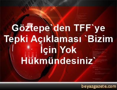 Göztepe'den TFF'ye Tepki Açıklaması 'Bizim İçin Yok Hükmündesiniz'