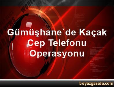 Gümüşhane'de Kaçak Cep Telefonu Operasyonu