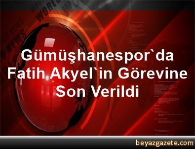 Gümüşhanespor'da Fatih Akyel'in Görevine Son Verildi