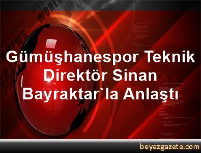 Gümüşhanespor Teknik Direktör Sinan Bayraktar'la Anlaştı