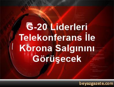 G-20 Liderleri Telekonferans İle Korona Salgınını Görüşecek