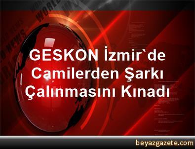 GESKON İzmir'de Camilerden Şarkı Çalınmasını Kınadı