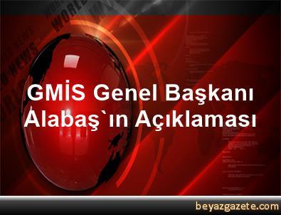 GMİS Genel Başkanı Alabaş'ın Açıklaması