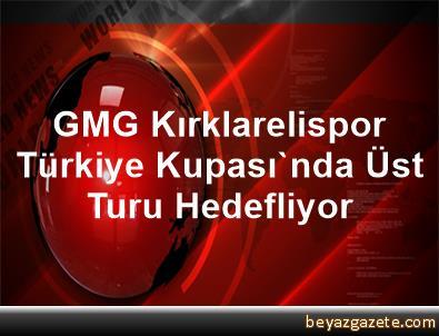 GMG Kırklarelispor, Türkiye Kupası'nda Üst Turu Hedefliyor