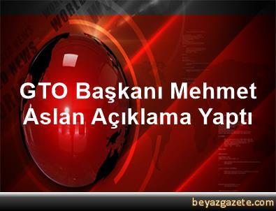 GTO Başkanı Mehmet Aslan Açıklama Yaptı