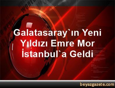 Galatasaray'ın Yeni Yıldızı Emre Mor, İstanbul'a Geldi