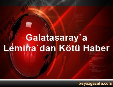 Galatasaray'a Lemina'dan Kötü Haber