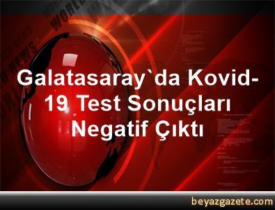 Galatasaray'da Kovid-19 Test Sonuçları Negatif Çıktı