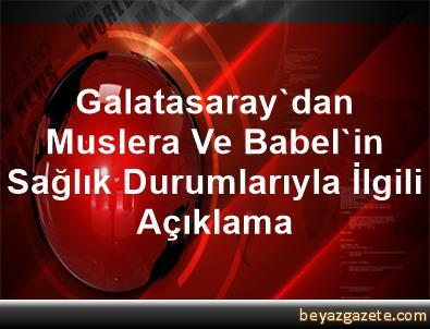 Galatasaray'dan Muslera Ve Babel'in Sağlık Durumlarıyla İlgili Açıklama