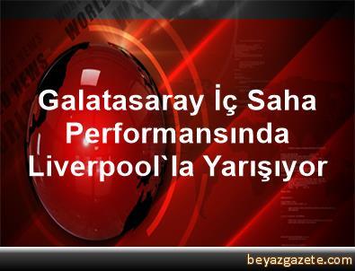 Galatasaray, İç Saha Performansında Liverpool'la Yarışıyor