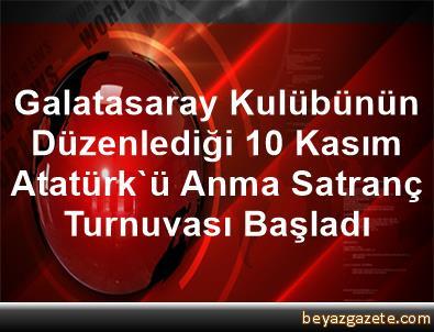 Galatasaray Kulübünün Düzenlediği 10 Kasım Atatürk'ü Anma Satranç Turnuvası Başladı