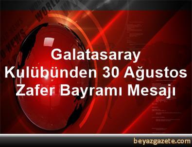 Galatasaray Kulübünden 30 Ağustos Zafer Bayramı Mesajı