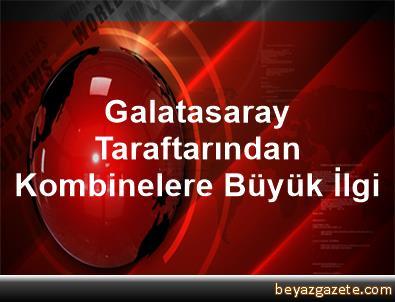 Galatasaray Taraftarından Kombinelere Büyük İlgi