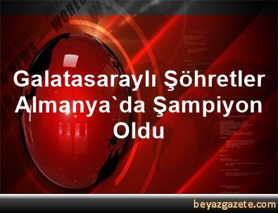 Galatasaraylı Şöhretler Almanya'da Şampiyon Oldu