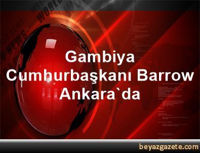 Gambiya Cumhurbaşkanı Barrow Ankara'da