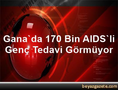 Gana'da 170 Bin AIDS'li Genç Tedavi Görmüyor
