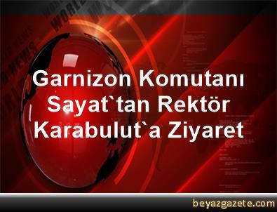 Garnizon Komutanı Sayat'tan Rektör Karabulut'a Ziyaret