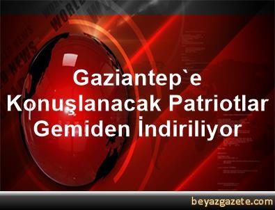 Gaziantep'e Konuşlanacak Patriotlar Gemiden İndiriliyor