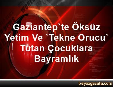 Gaziantep'te Öksüz, Yetim Ve 'Tekne Orucu' Tutan Çocuklara Bayramlık