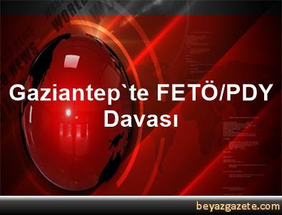 Gaziantep'te FETÖ/PDY Davası
