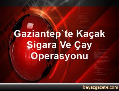Gaziantep'te Kaçak Sigara Ve Çay Operasyonu