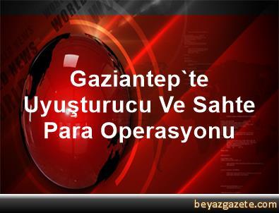 Gaziantep'te Uyuşturucu Ve Sahte Para Operasyonu